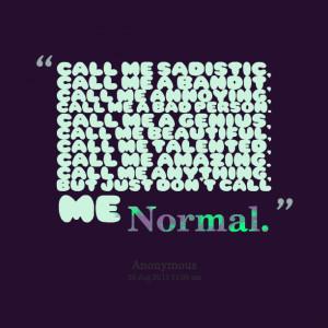 , call me a bad person call me a genius, call me beautiful, call me ...