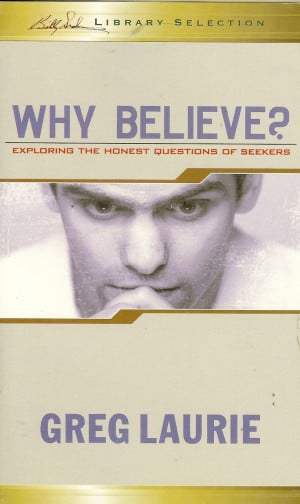 Why Believe? by Greg Laurie (Billy Graham Library Selection)