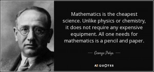 Mathematics is the cheapest science. Unlike physics or chemistry, it ...