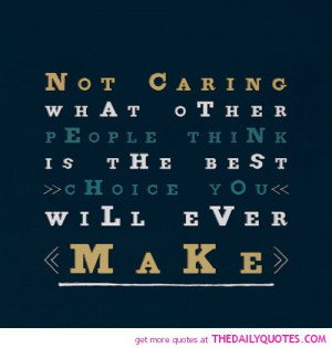 not-caring-what-others-think-is-the-best-life-quotes-sayings-pictures ...