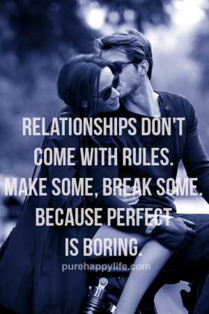Relationship Quote: Relationships don't come with rules. Make some ...