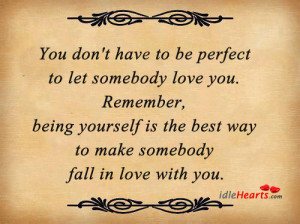 Being Yourself Is the best way to make Somebody fall in love with You ...