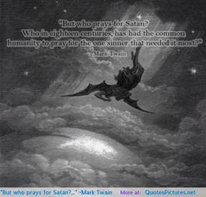 Satanic Quotes And Sayings but who prays for satan?