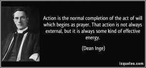 Action is the normal completion of the act of will which begins as ...