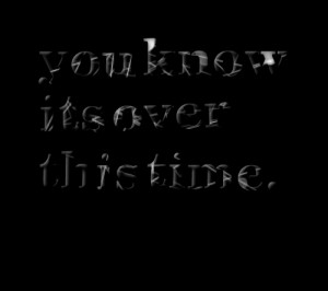 Quotes Picture: you know its over this time