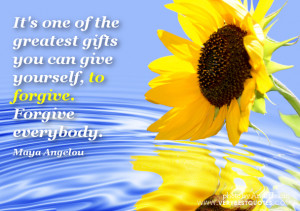 ... greatest gifts you can give yourself, to forgive. Forgive everybody