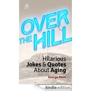 Over The Hill: Hilarious Jokes & Quotes About Aging
