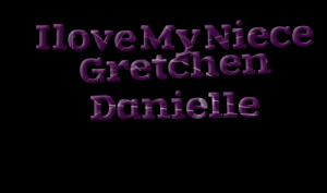 Quotes Picture: i love my niece gretchen danielle