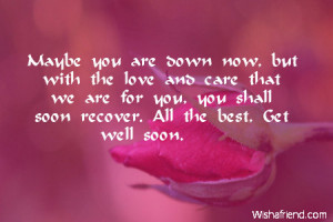 ... we are for you, you shall soon recover. All the best, Get well soon