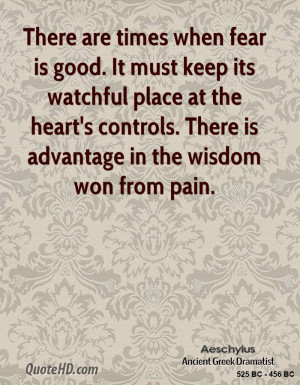 There are times when fear is good. It must keep its watchful place at ...