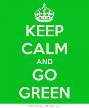 Black Quotes Go Green Quotes Green Quotes Keep Calm Quotes