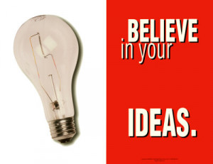 ... ideas, but the courage that one has to bet on one's ideas, to take a