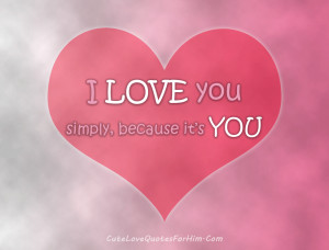 LOVE YOU simply, because it's YOU.