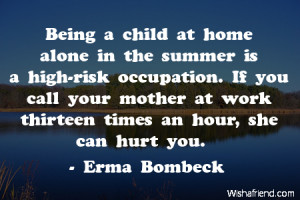... you call your mother at work thirteen times an hour, she can hurt you