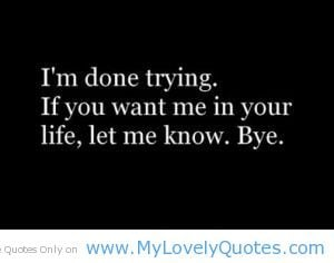 """... Trying. If You Want Me In Your Life, Let Me Know. Bye """" ~ Sad Quote"""