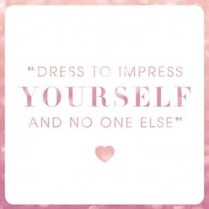 dress to impress yourself