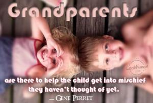 Grandchildren Quote: Grandparents are there to help the child ...