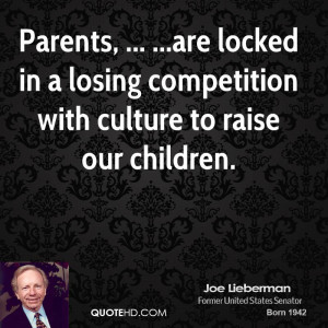 Parents, ... ...are locked in a losing competition with culture to ...