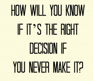 make a decision either way but then hold firm to it