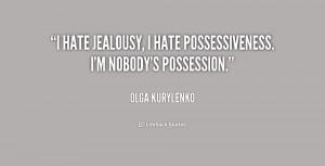 quote-Olga-Kurylenko-i-hate-jealousy-i-hate-possessiveness-im-169557 ...