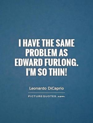 Leonardo DiCaprio Quotes Edward Furlong Quotes