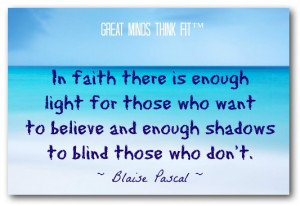 In faith there is enough light for those who want to believe and ...