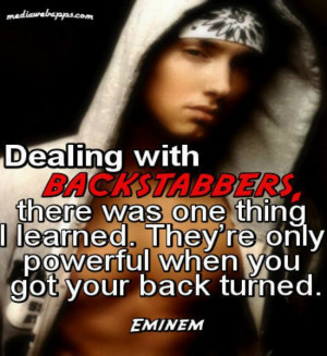 ... They're only powerful when you got your back turned.~ Eminem quotes