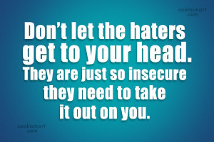 Hate Quote: Don't let the haters get to your...