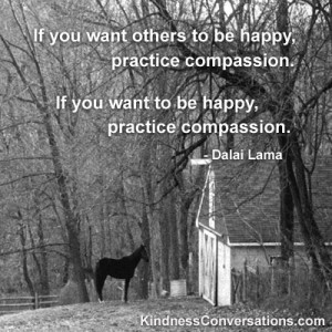 ... , practice compassion. If you want to be happy, practice compassion