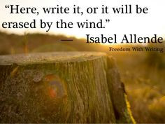 ... it, or it will be erased by the wind. ~ Isabel Allende #Writing More
