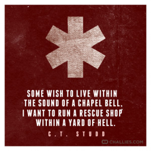 ... want to run a rescue shop within a yard of Hell . — C.T. Studd