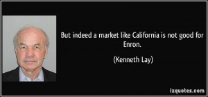 But indeed a market like California is not good for Enron. - Kenneth ...