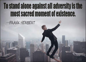 Famous Adversity quote by Frank Herbert - Stand Alone Against ...
