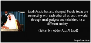 Arabia has also changed. People today are connecting with each other ...