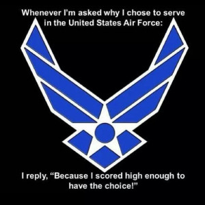 USAF- this is sooooo true my sister is too smart to be anywhere else ...