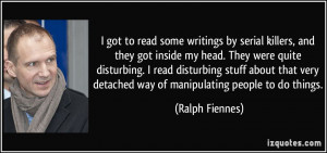 to read some writings by serial killers, and they got inside my head ...