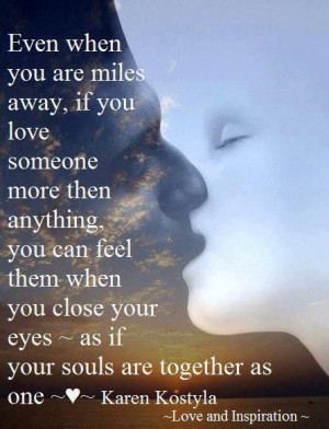 Even when you are miles away, if you love someone more than anything ...