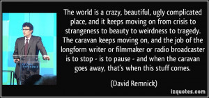 The world is a crazy, beautiful, ugly complicated place, and it keeps ...