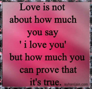 Love is not about how much you say I love you. But how much you can ...