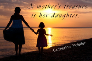 Our daughters are the most precious of our treasures, the dearest ...