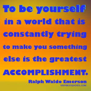 "Be-Yourself-Quotes-""To-be-yourself-in-a-world-that-is-constantly ..."