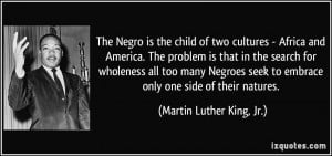The Negro is the child of two cultures - Africa and America. The ...