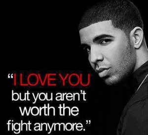 love You But You Aren't Worth The Fight anymore