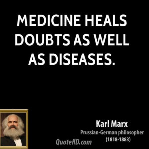 Karl marx philosopher medicine heals doubts as well as