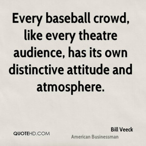 Every baseball crowd, like every theatre audience, has its own ...