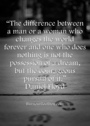 The difference between a man or a woman who changes the world forever ...