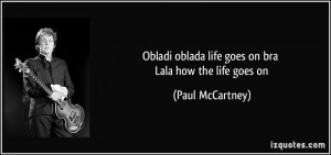 ... oblada life goes on bra Lala how the life goes on - Paul McCartney