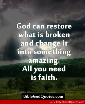 God Restores The Broken God can restore what is broken