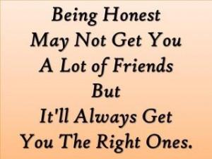 Be honest always.