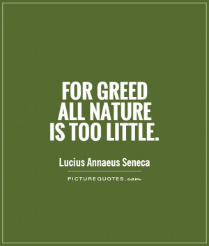 Nature Quotes Greed Quotes Little Quotes Lucius Annaeus Seneca Quotes